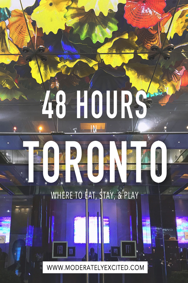 How to spend 48 hours in Toronto, Canada. Where to eat, stay and play!