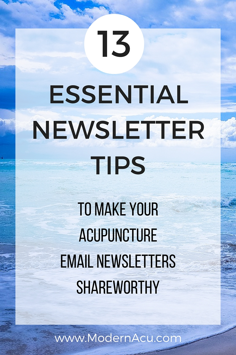 13 Essential Email Newsletter Writing Tips to Get More Patients from Your Monthly Acupuncture Email Newsletter - Get more click-throughs, engagement, shares, and more, via www.ModernAcu.com