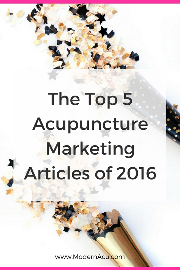 The Top 5 Acupuncture Marketing Articles of 2016 - www.ModernAcu.com