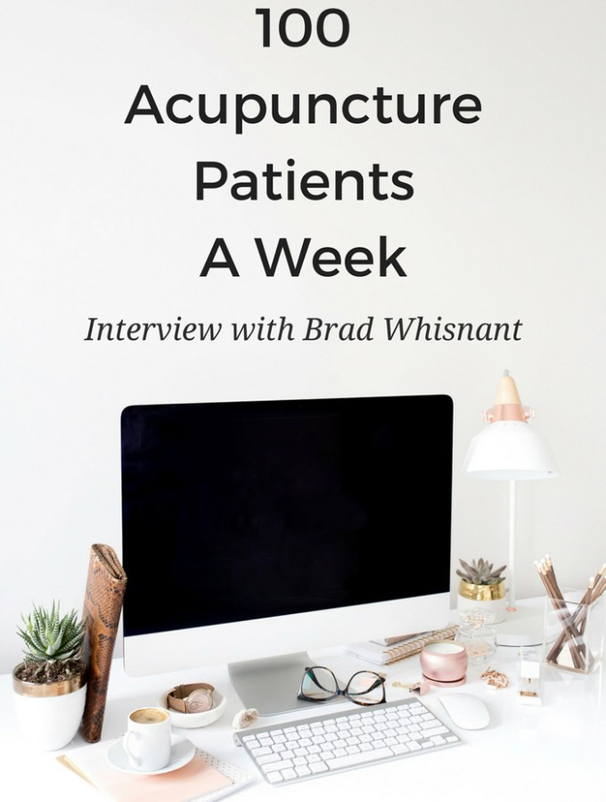 100 Acupuncture Patients a Week - Marketing / Practice Management Interview with Expert Brad Whisnant, LAc. www.ModernAcu.com