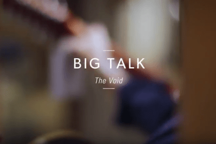 """Exclusive Video Premiere of Big Talk """"The Void"""""""