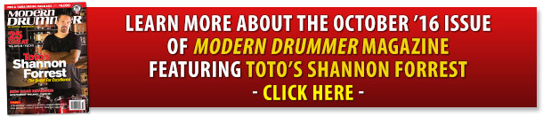 Learn more about the October 2016 Issue of <Modern Drummer magazine featuring Toto's Shannon Forrest