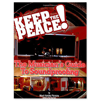 Keep the Peace! - The Musician's Guide to Soundproofing (Print Book)