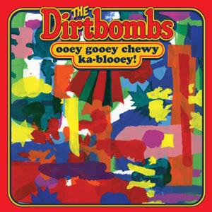 The Dirtbombs Ooey Gooey Chewy Ka-Blooey