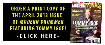 Get a print issue of the The April 2013 Issue of Modern Drummer magazine featuring Tommy Igoe