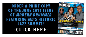 Order a Print Copy of The June 2012 Issue of Modern Drummer magazine featuring MD's Historic Jazz Summit w/Roy Haynes, Terri Lyne Carrington, and Jack Dejohnette!