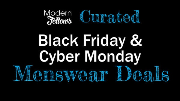 Our Favorite 2018 Menswear Black Friday and Cyber Monday Coupons, Codes and Deals