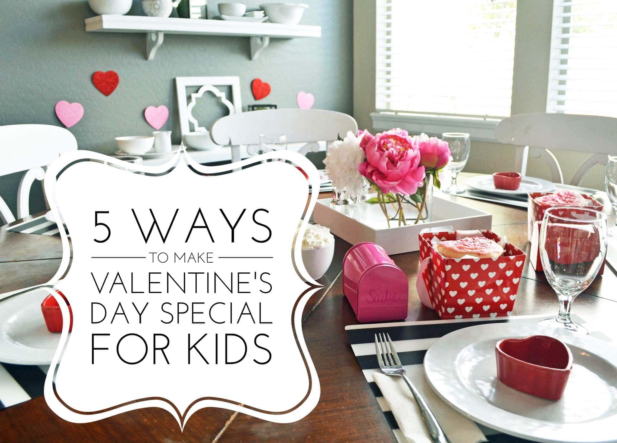5 Ways To Make Valentine S Day Special For Kids Modern Honey