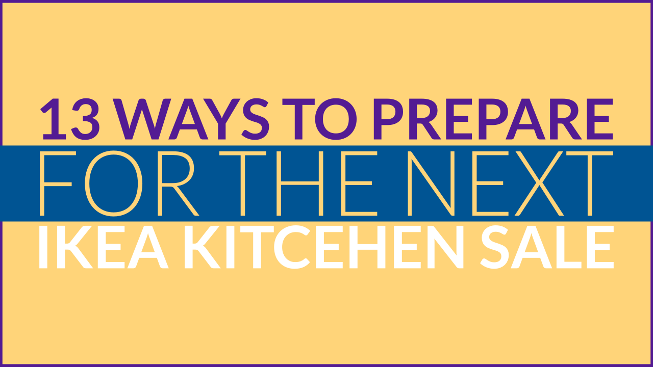 13 Ways To Prepare For The Next IKEA Kitchen Sale