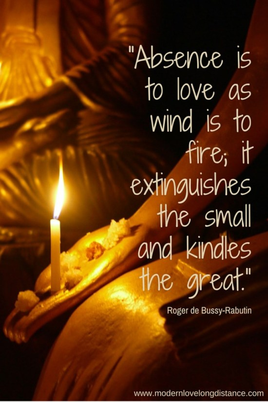 """""""Absence is to love as wind is to fire; it extinguishes the small and kindles the great."""""""