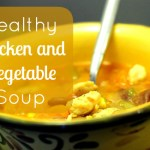 Healthy Chicken and Vegetable Soup For Dinner {Recipe}
