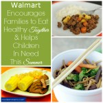 Walmart Foundation Helps Children In Need Gain Access to Meals This Summer & Encourages Families to Eat Healthy Together!