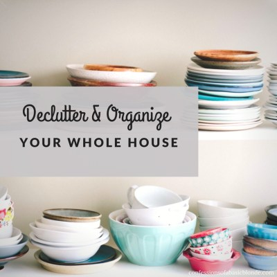 How To Declutter and Organize your Whole House
