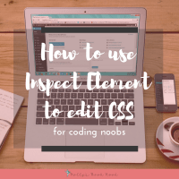 How To Use Inspect Element To Edit CSS (for coding noobs, like me!)