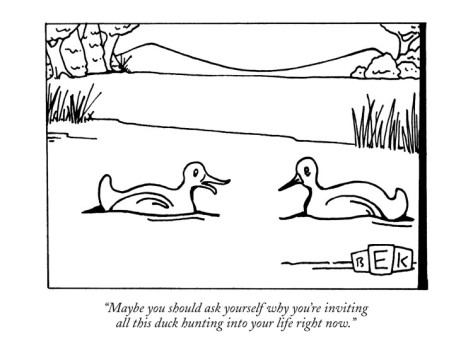 Two ducks are floating amongst the reeds, and the one duck is saying to the other duck, 'Maybe you should ask yourself why you're inviting all this duckhunting into your life right now.'