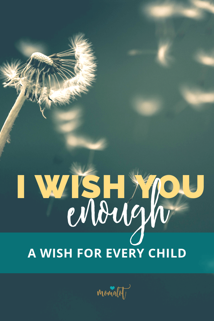 I Wish You Enough - a wish for every child that every mom can make and start living a life more fully awake right now...  #momalot #momlife #motherhoodrising