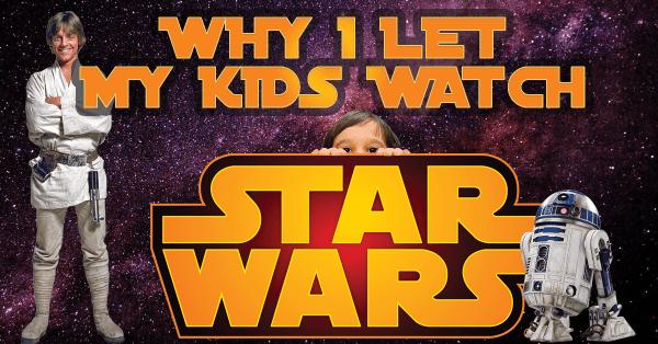 Why-I-Let-My-Kids-Watch-Star-Wars