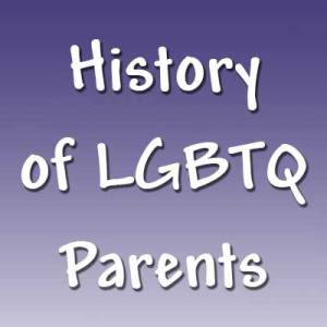 History of LGBTQ Parents