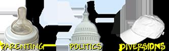 Parenting - Politics - Diversions