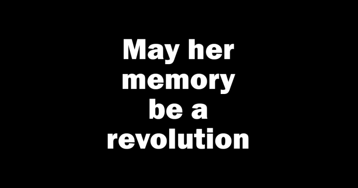 May her memory be a revolution