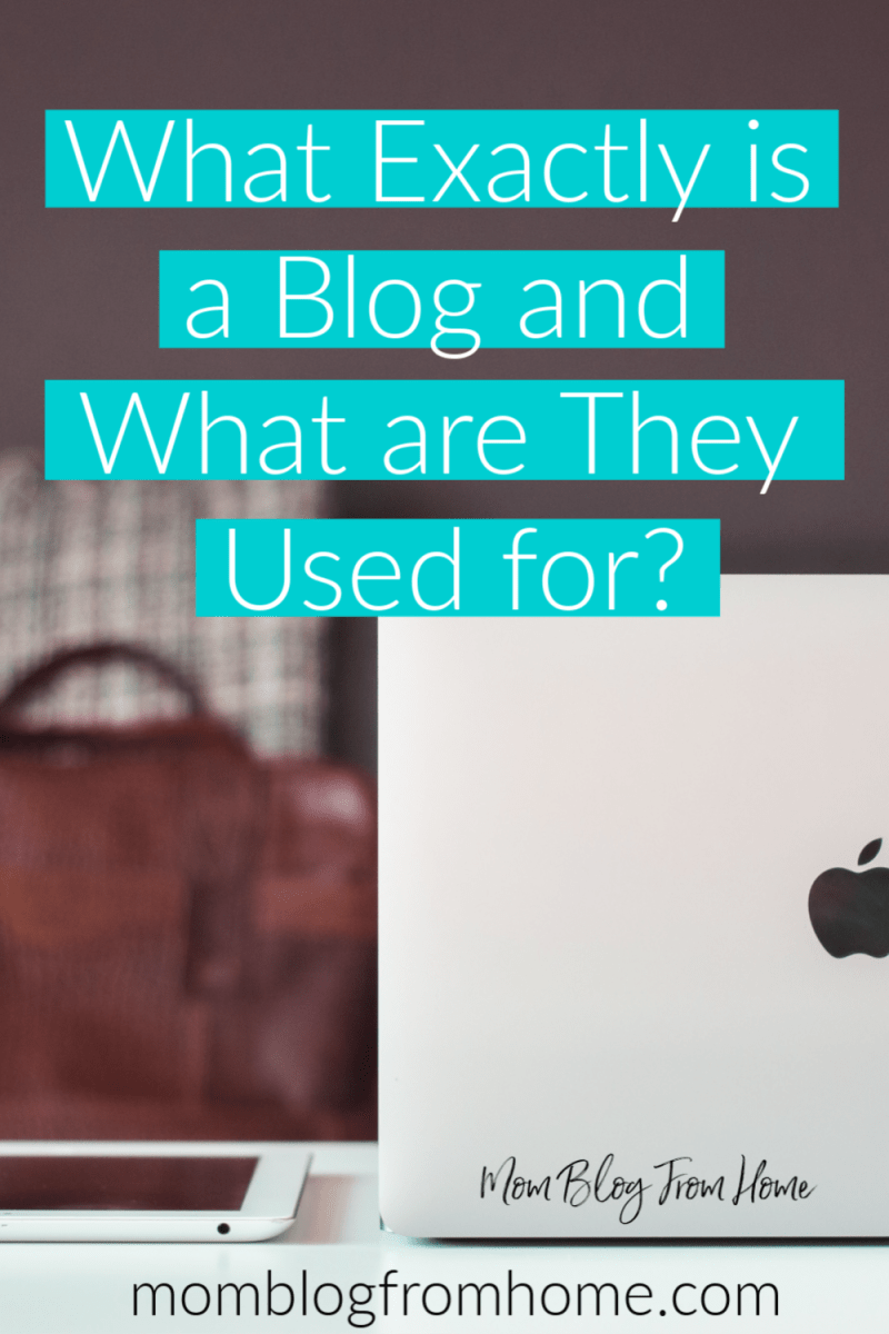 What Exactly is a Blog and What are They Used for? - Mom Blog From Home