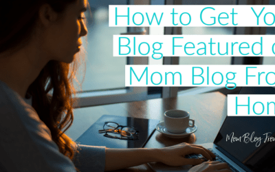 How to Get Featured on Mom Blog From Home