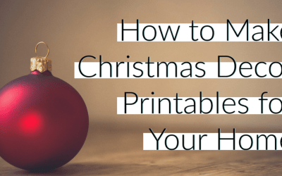How to Make Christmas Decor Printables for Your Home
