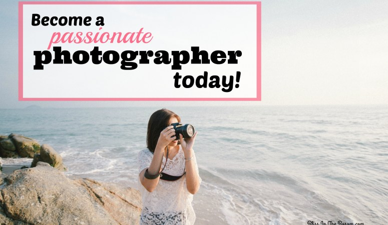 How to become a more enthusiastic photographer now!