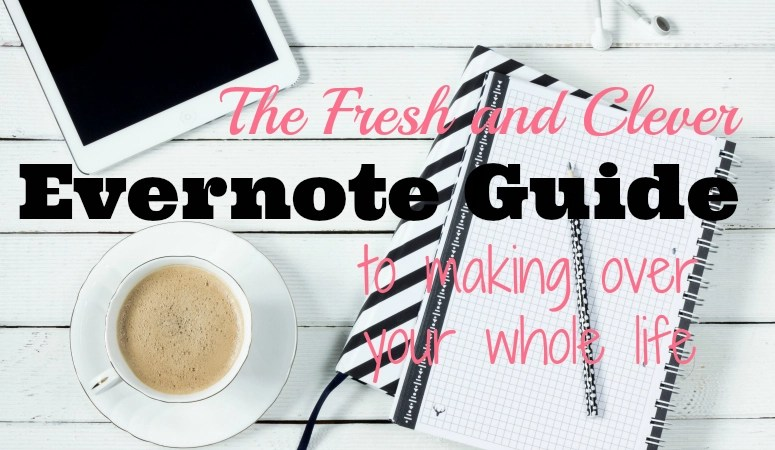 How to make over Your Whole Life using free Evernote