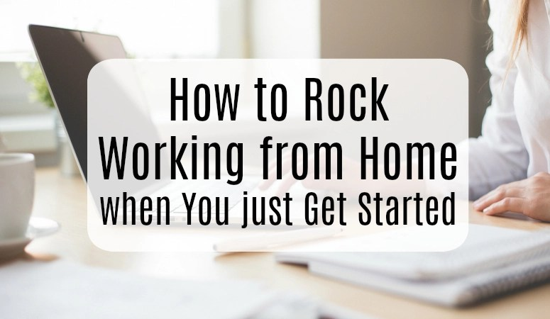 How to Rock Working from Home when You just Get Started