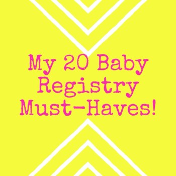 My 20 Baby Registry Must-Haves