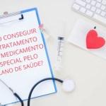 Como conseguir seu tratamento com medicamento especial pelo plano de saúde?