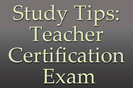 Study Tips: Teacher Certification Exam