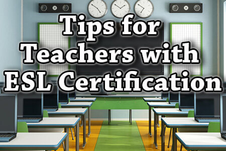 Tips for Teachers with ESL Certification