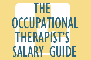 The Occupational Therapist's Salary Guide