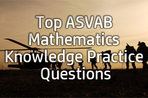 Top ASVAB Mathematics Knowledge Practice Questions