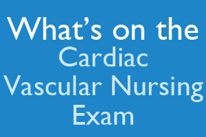 Cardiac/Vascular Nurse Exam Practice Test (2019)