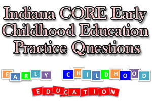 Indiana CORE Early Childhood Education Practice Questions