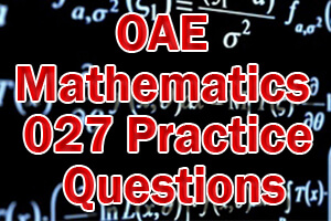 OAE Mathematics 027 Practice Questions