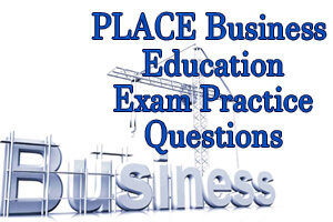 PLACE Business Education Exam Practice Questions