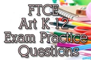 FTCE Art K-12 Exam Practice Questions