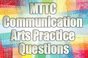 MTTC Communication Arts Practice Questions