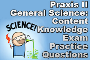 Praxis II General Science: Content Knowledge Exam Practice Questions