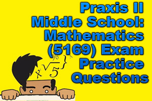 Praxis II Middle School: Mathematics (5169) Exam Practice Questions