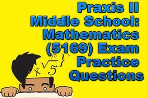 Praxis II Middle School: Mathematics (5169) Exam Practice Questions