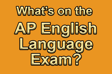What's on the AP English Language Exam