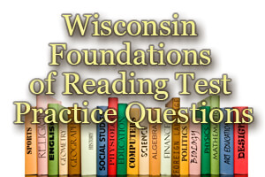 Wisconsin Foundations of Reading Test Practice Questions