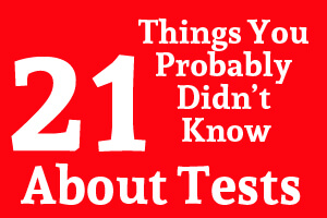 21 Things You Probably Didn't Know About Tests