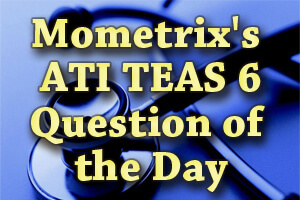 Mometrix's ATI TEAS 6 Question of the Day