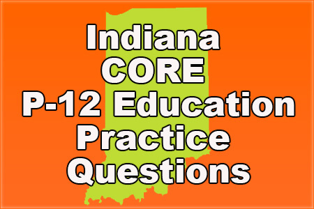 Indiana CORE P-12 Education Practice Questions